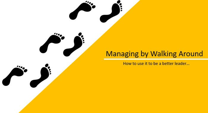 MANAGING BY WALKING AROUND: WHAT MBWA IS AND HOW TO QUICKLY MASTER IT