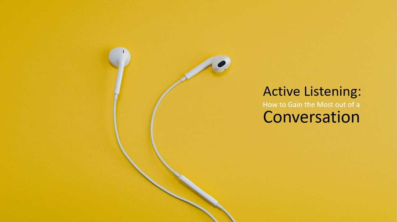Active Listening – How to Gain the Most Out of a Conversation