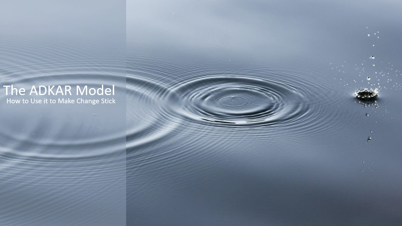 The ADKAR Model: 5 Steps to Drastically Improve your Change Program