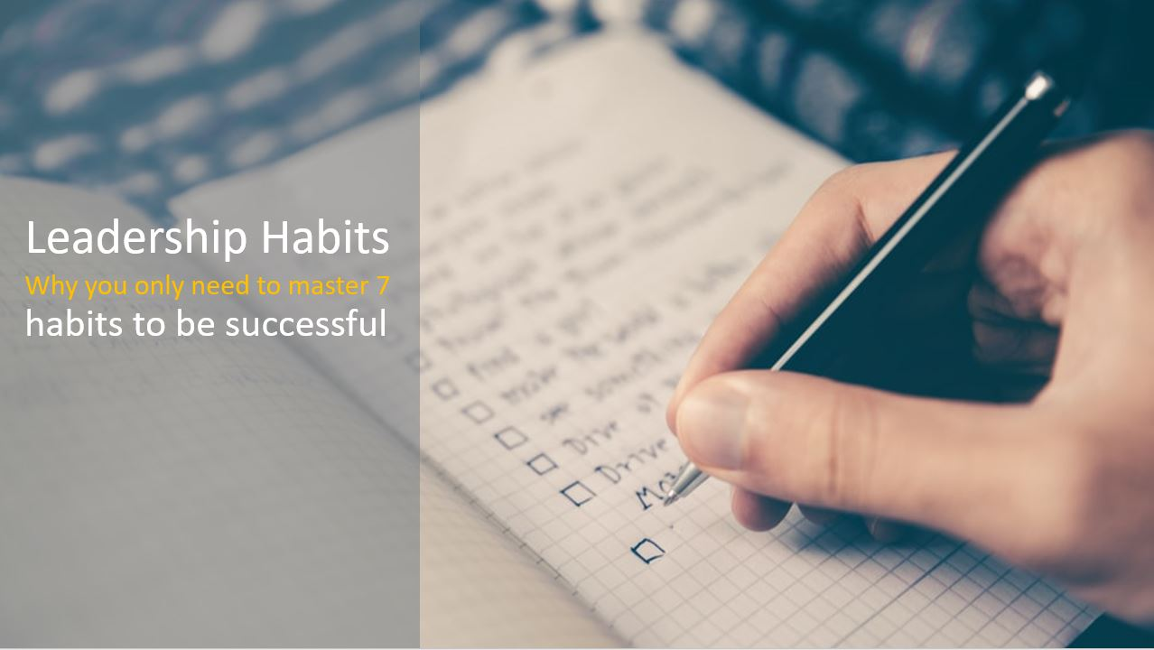 Leadership Habits: Why you only Need to Master 7 Habits to be Successful