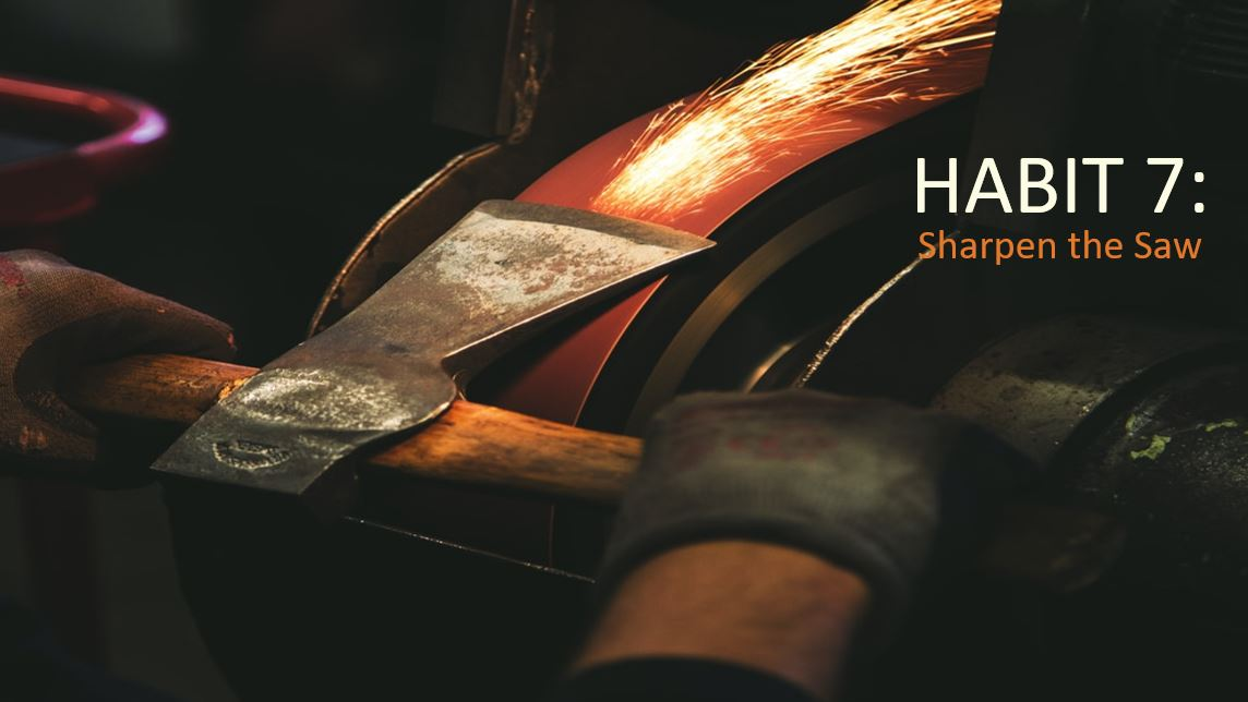 Habit 7: Sharpen the Saw – How To Get Balance in Your Life