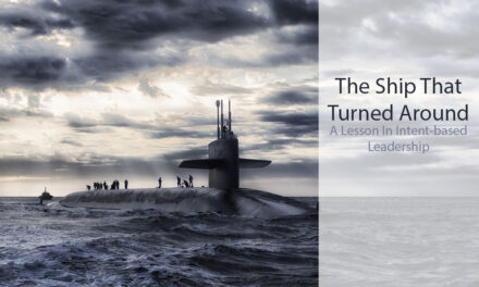 The Ship Turned Around: How Intent-based Leadership Creates Effective Leaders